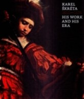 Karel Škréta (1610-1674): His Work And His Era