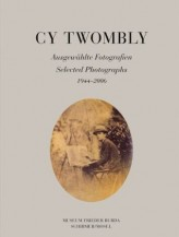 Cy Twombly, Ausgewählte Fotografien. Selected Photographs 1944-2006