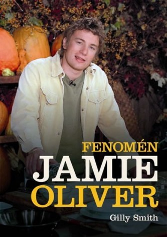 Fenomén Jamie Oliver - Gilly Smith